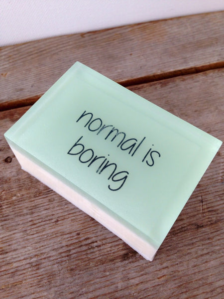 Normal is boring - Shower With A Quote That Inspires You Or Makes You Laugh
