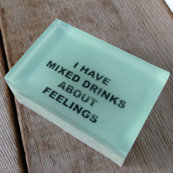 I HAVE MIXED DRINKS ABOUT FEELINGS - Shower With A Quote That Inspires You Or Makes You Laugh