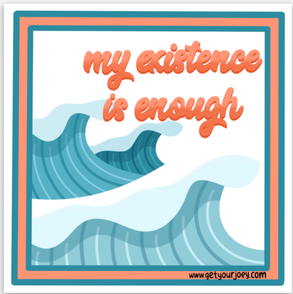 "A blue and orange sticker with crashing waves and cursive text that reads ""my existence is enough"""