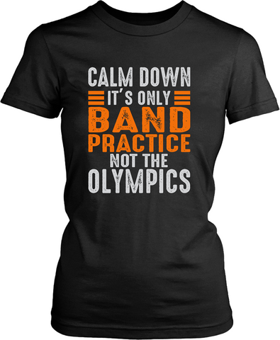 Calm Down It's Only Band Practice Not The Olympics...