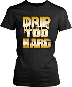 Women's Cool T-Shirts Drip Too Hard shirts Unisex New Fashion t shirt - xpertapparel