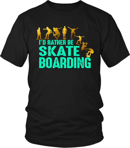 I'd Rather Be Skate Boarding - Skaters Favorite Tee