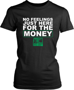 !!!NO FEELINGS JUST HERE FOR THE MONEY*** T-shirt Design Female - xpertapparel