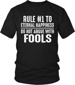 Funny Tee** Rule #1 To Eternal Happiness -  Do Not Argue With Fools
