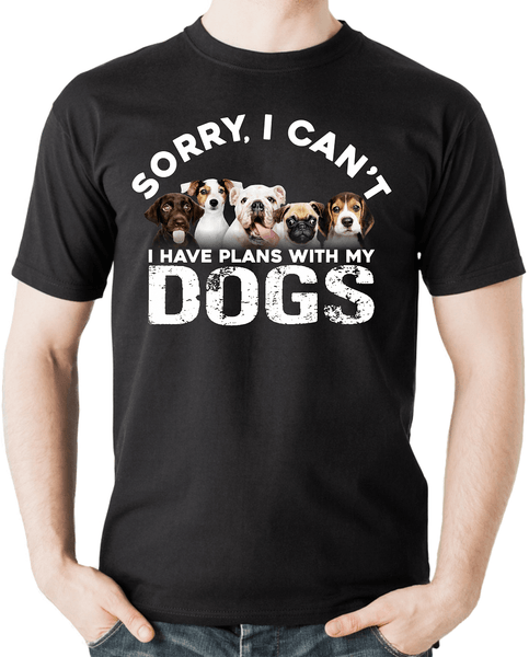 Funny Pet Lovers Tee **Sorry I Can't, I Have Plans With My Dogs - Funny sarcastic Tee