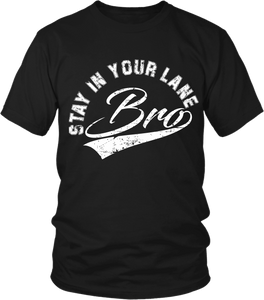 """Stay In Your Lane Bro"" T-shirt * NEW RELEASE* - xpertapparel"