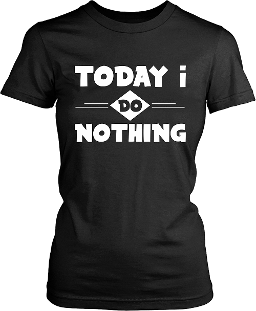!!! Funny Lazy Day Tee - Today I Do Nothing -