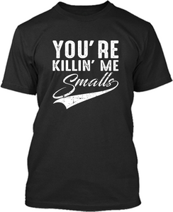 Funny Saying ** You're Killin' me Smalls T-shirt Design