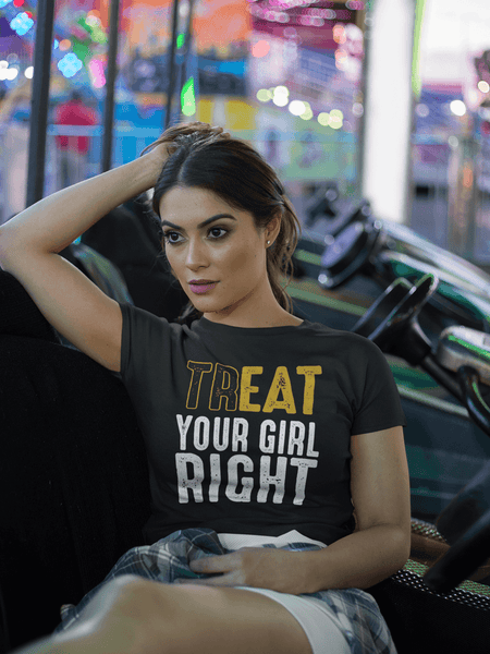 Treat Your Girl Right - Casual Funny Tee