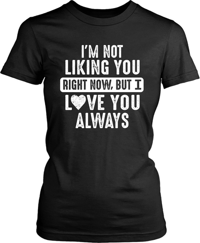 I'm Not Liking You Right Now, But I Love You Always...Unixes Tee