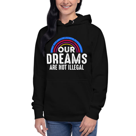 Our Dreams Are Not Illegal - Hoodie