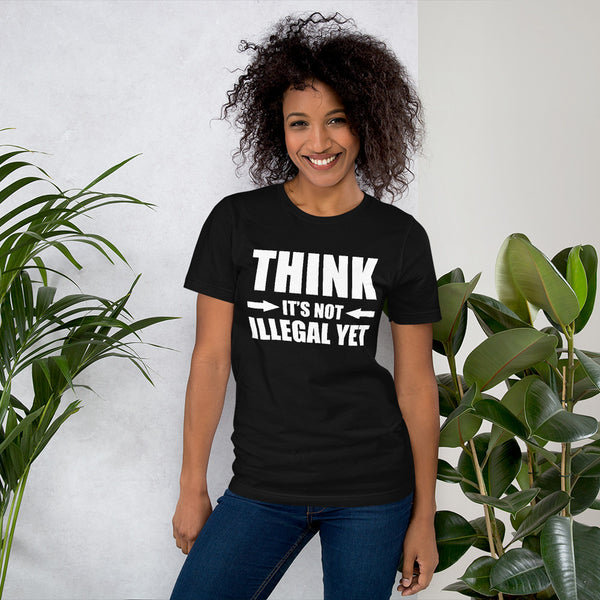 "Woman Poseing in front of potted plants wearing all black T-shirt with ""Think It's not Illegal Yet"" design"