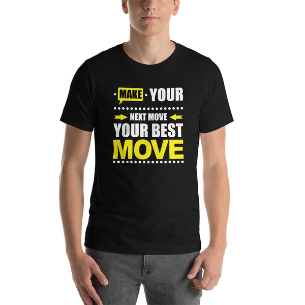 Make Your Next Move Your Best Move***** T-shirt Design - xpertapparel