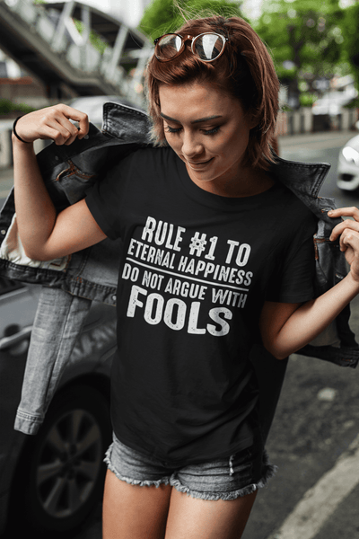 Rule #1 To Eternal Happiness -  Do Not Argue With Fools - Funny Tee