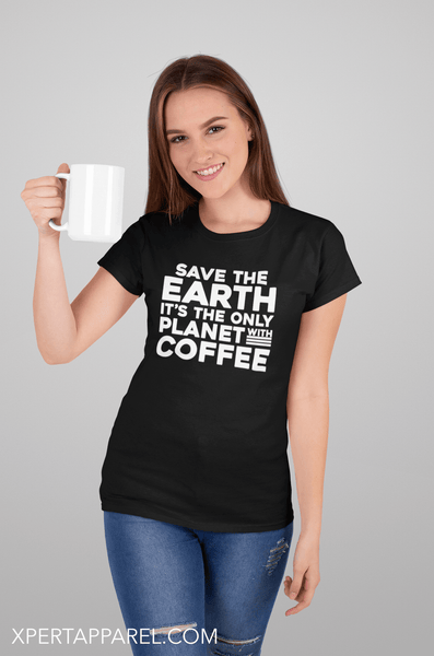 Save The Earth, It's The Only Planet With Coffee - T-shirt Design