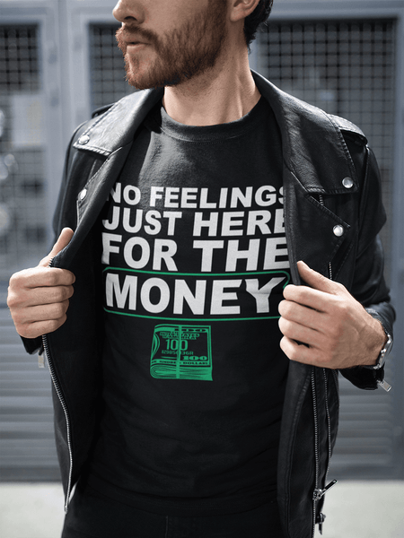 **Hot New Release** NO FEELINGS JUST HERE FOR THE MONEY!!! T-shirt - xpertapparel