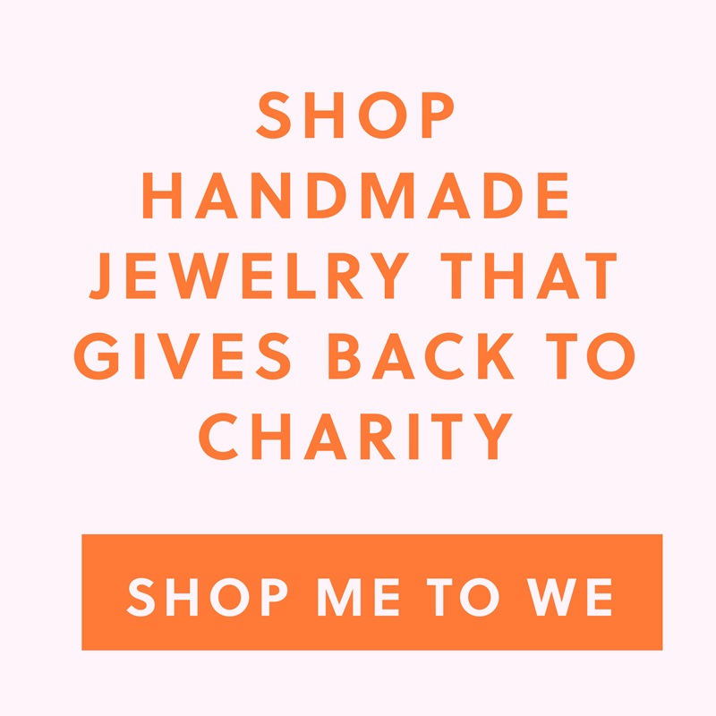 Shop handmade jewelry that gives back to charity. Shop ME TO WE