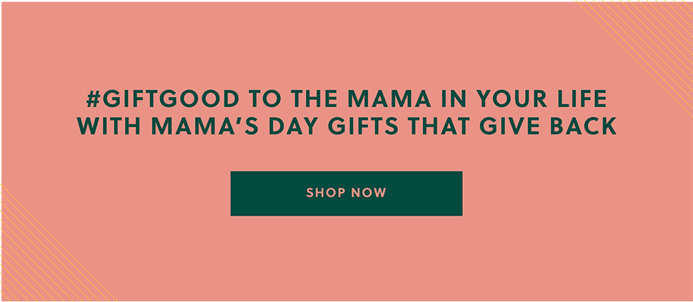 #GiftGood to the Mama in your life with Mama's Day gifts that give back. Shop now#GiftGood to the Mama in your life with Mama's Day gifts that give back. Shop now.