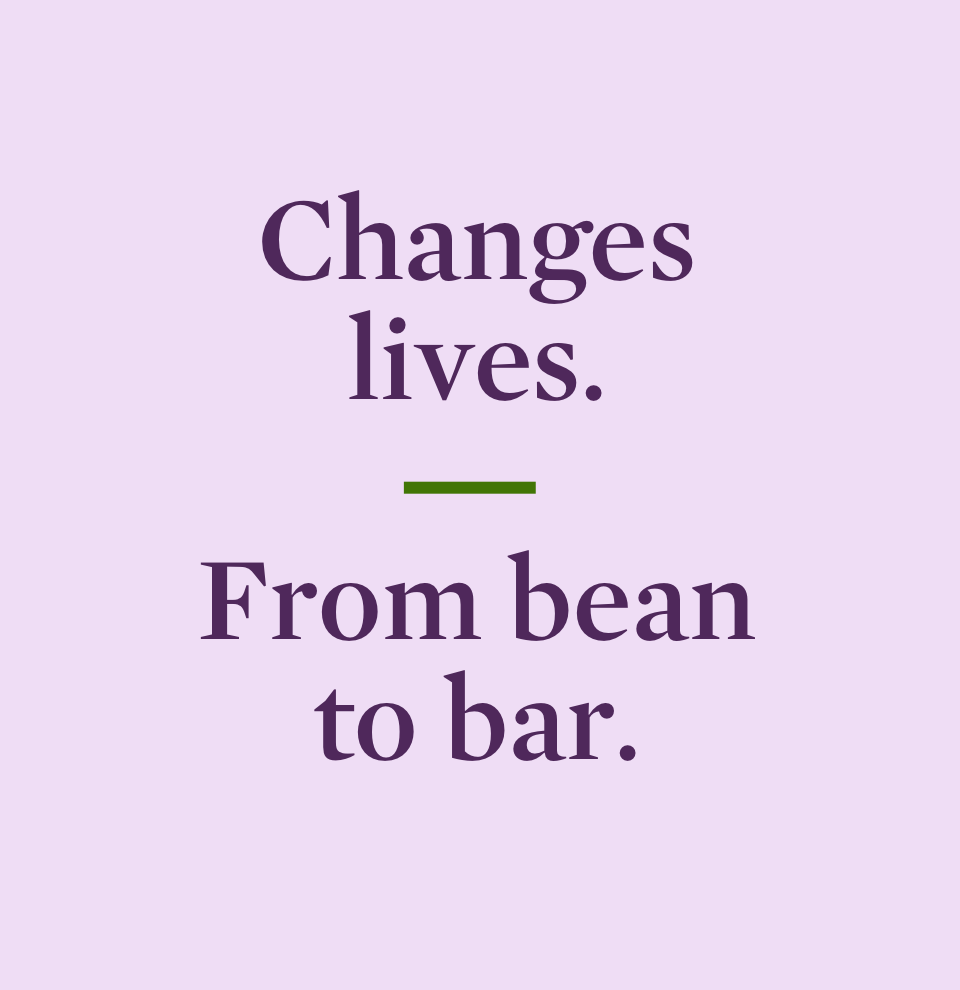 Changes lives. From bean to bar.
