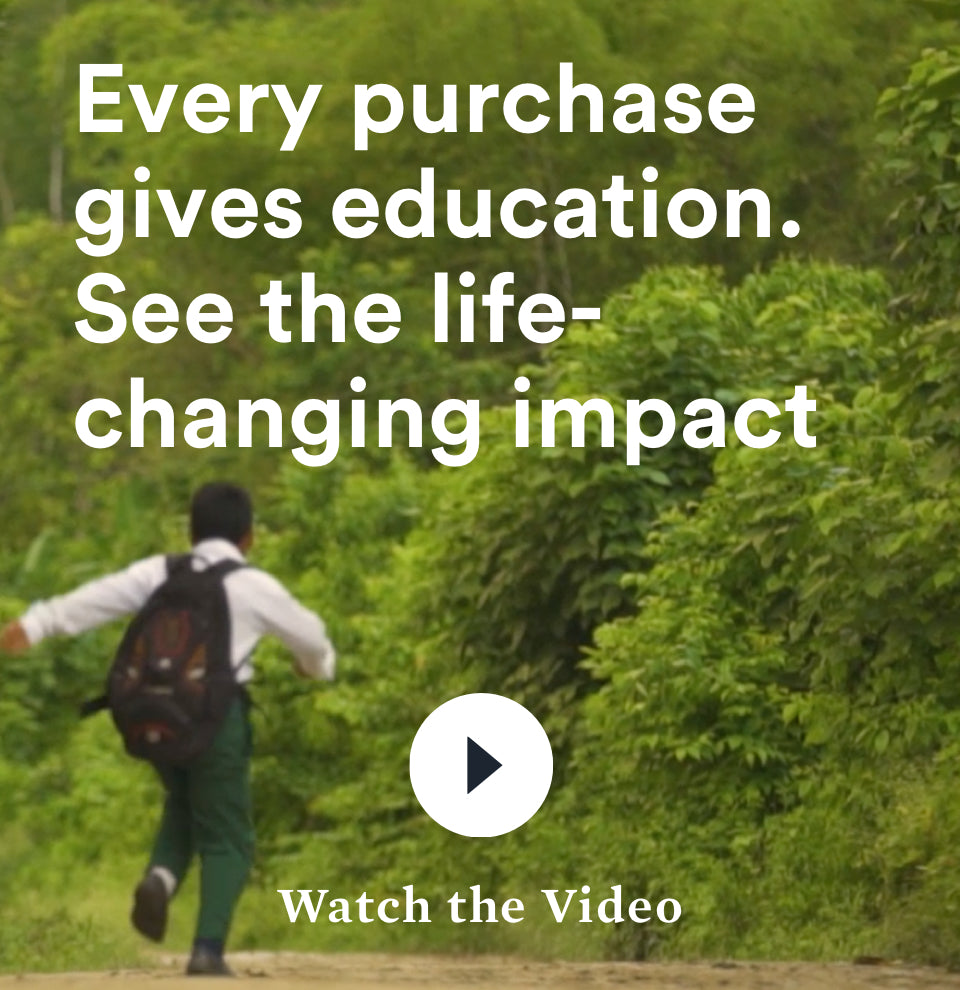 Every purchase gives education. See the life-changing impact - Watch the Video