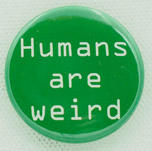 Humans are Weird 1.5 inch button