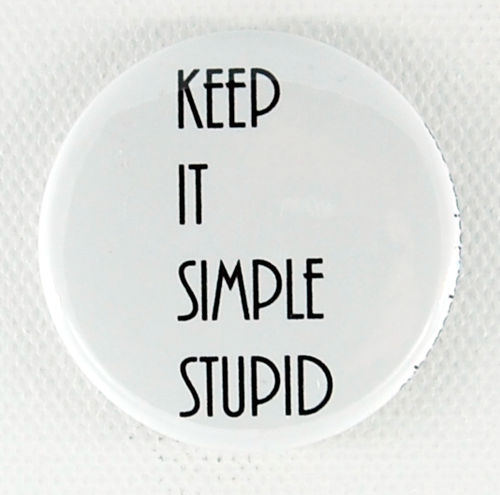 Keep it Simple Stupid 1.5 inch button