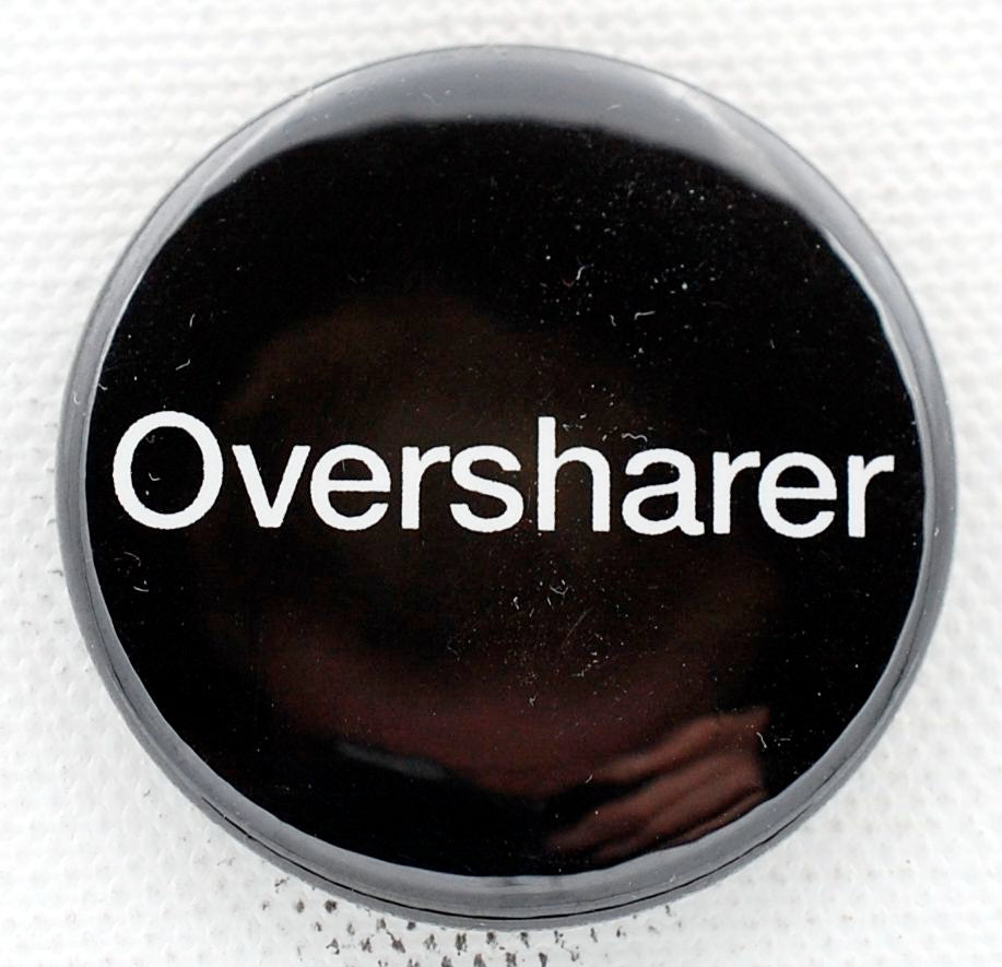 Oversharer 1.5 inch button