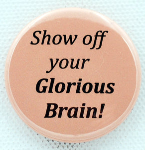 Show Off Your Glorious Brain 1.5 inch button