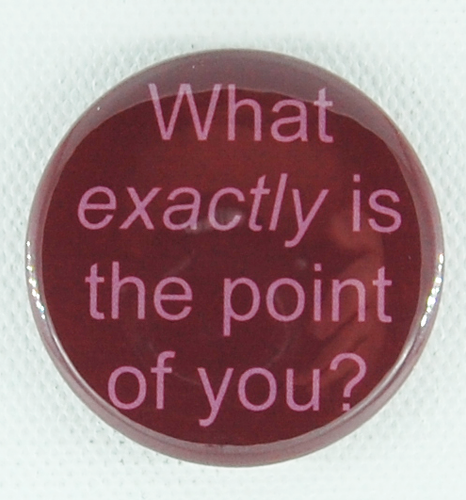 What Exactly is the Point of You 1.5 inch button