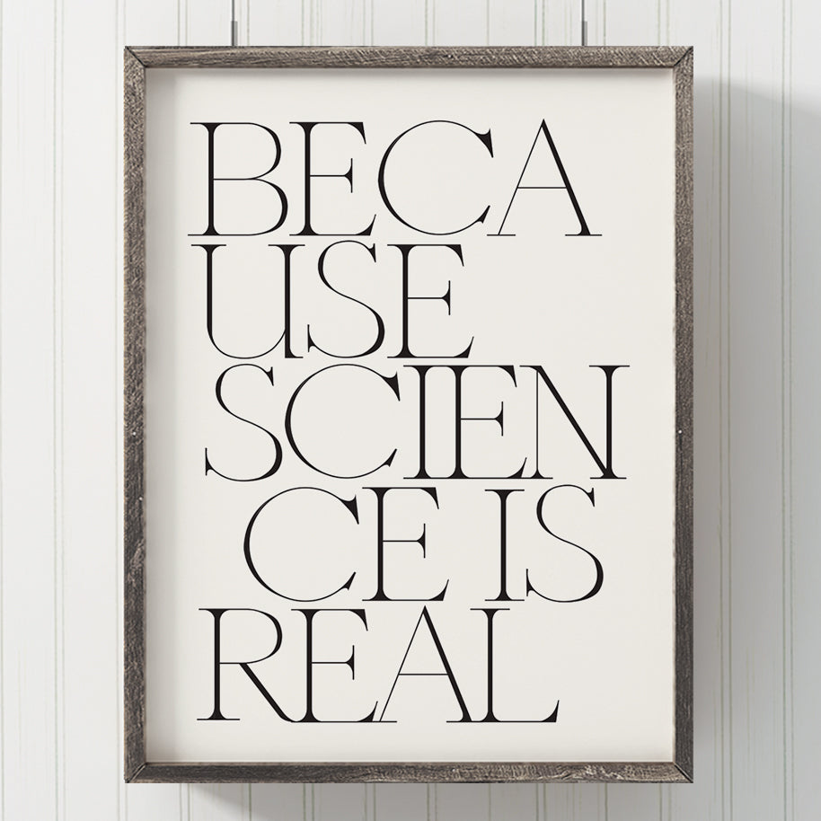 Because Science Is Real Typography Print