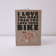 Load image into Gallery viewer, I Love You More Than You Love Your Bike Greeting Card – Gifts for Cyclists by the English Cyclist