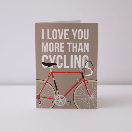 I Love You More Than Cycling Greeting Card – Gifts for Cyclists by the English Cyclist