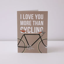 Load image into Gallery viewer, I Love You More Than Cycling Greeting Card – Gifts for Cyclists by the English Cyclist