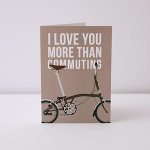 I Love You More Than Commuting Greeting Card – Gifts for Cyclists by the English Cyclist