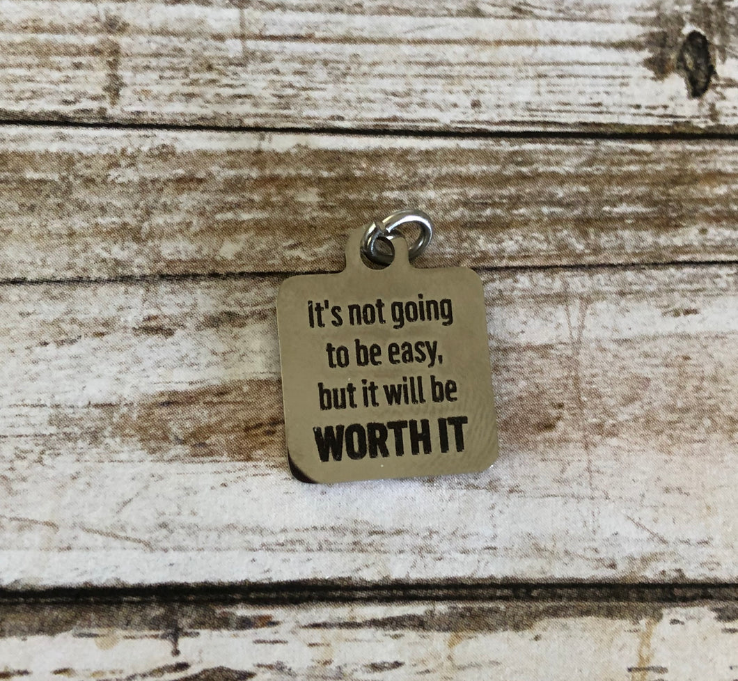 Its Not Going to Be Easy, Worth It - Bag Charm/Zipper Pull