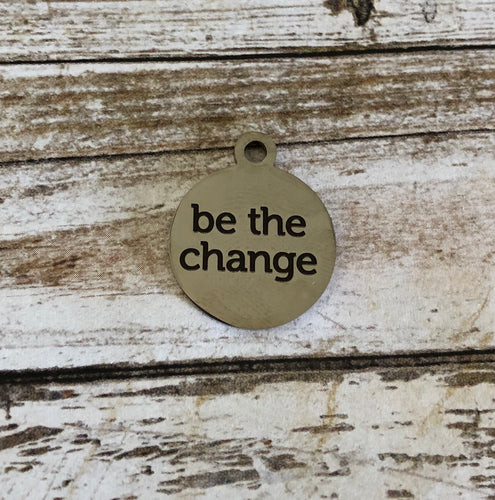 Be The Change -  Zipper Pull/Bag Charm