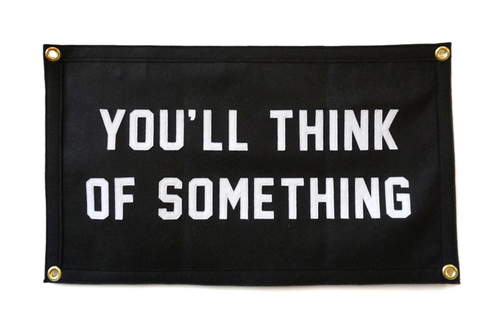 You'll Think of Something Banner - theobservatory.shop Oxford Pennant - manos