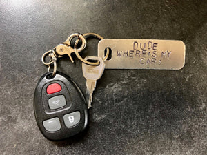 "Hand stamped key chain ""Dude Where's My Car?"""