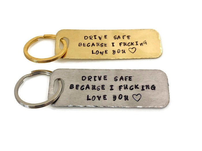 "Hand stamped key chain ""Drive Safe Because I Fucking Love You"""