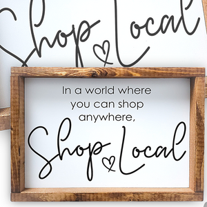 Shop Local - In a world where you can shop anywhere, Shop Local