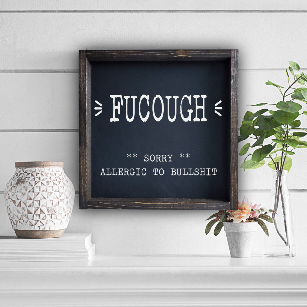 Fucough- Sorry, Allergic to bullshit