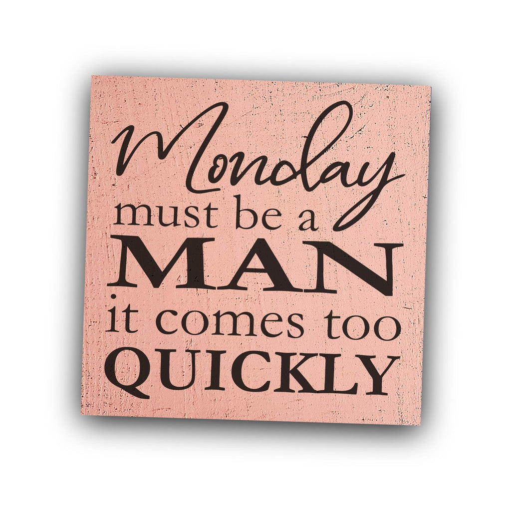 Monday must be a man - it comes too quickly
