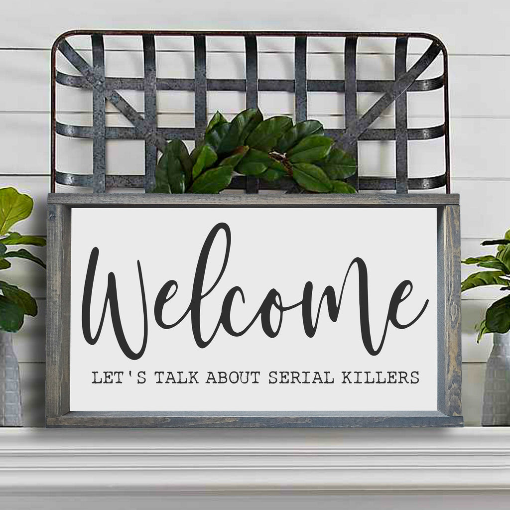 Welcome Let's talk about serial killers