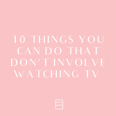 10 THINGS TO DO TONIGHT INSTEAD OF WATCHING TV