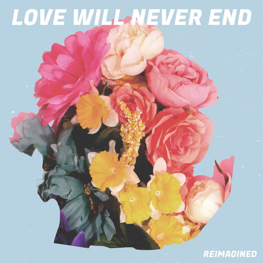 LOVE WILL NEVER END (REIMAGINED) - DIGITAL DOWNLOAD