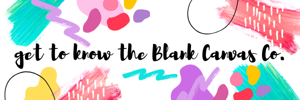 Get To Know The Blank Canvas Company - About Me