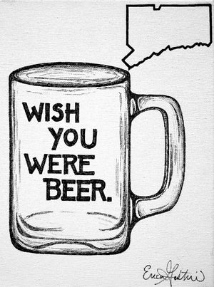 "My ""Wish You Were Beer (CT)"" art print was made for my Connecticut craft beer lovers. Bottoms up! Prints available in 8""x10"" and 11""x14""."