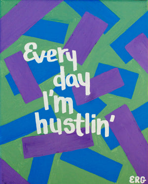 "My ""Every Day I'm Hustlin'"" 8""x10"" art print is reminder to keep crushing your goals. The hustle never stops. You got this!"