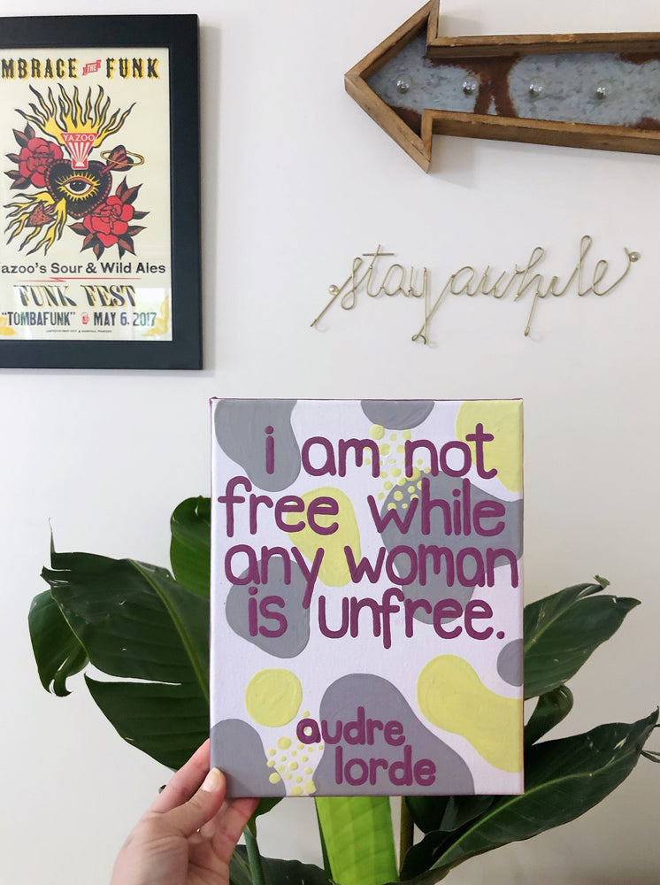 "Load image into Gallery viewer, My ""Audre Lorde I Am Not Free"" 8""x10"" original canvas is a statement piece inspired by Audre Lorde's famous quote, """"I am not free while any woman is unfree, even if her shackles are very different from my own."""