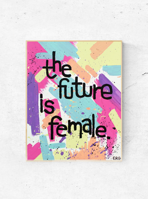 "The ""Future Is Female"" art print is a daily reminder to gals of all ages that women are strong, smart and powerful. Who run the world? GIRLS. Prints available in 8""x10"" or 11""x14""."